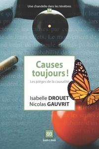 Isabelle Drouet - Causes toujours ! - Les pièges de la causalité.