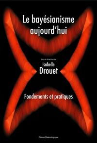 Isabelle Drouet - Le bayésianisme aujourd'hui - Fondements et pratiques.