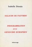 Isabelle Drouin - Salauds de pauvres ! - Programmation d'un génocide européen.