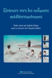 Isabelle Dubois - Retours vers les enfances méditerranéennes.