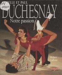 Isabelle Duchesnay et Paul Duchesnay - Notre passion.