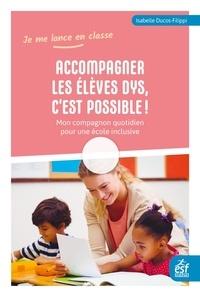 Isabelle Ducos-Filippi - Accompagner les élèves Dys, c'est possible ! - Mon compagnon quotidien pour une école inclusive.