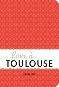 Isabelle Ducos - Love à Toulouse.