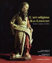 Isabelle Dulac Rooryck et Jean-François Amelot - L'art religieux en Bas-Limousin - Peintures, sculptures et mobilier.