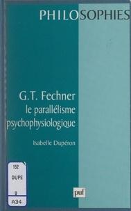 Isabelle Duperon et Ali Benmakhlouf - G. T. Fechner : le parallélisme psychophysiologique.