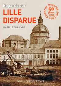 Isabelle Duquenne - Regards sur Lille disparue - 50 photos détachables.