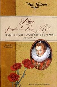 Isabelle Duquesnoy - Anne, fiancée de Louis XIII - Journal d'une future reine de France, 1615-1617.
