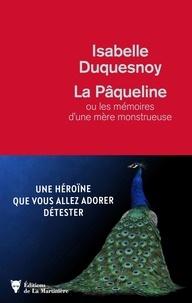 Isabelle Duquesnoy - La pâqueline - Ou les mémoires d'une mère monstrueuse.