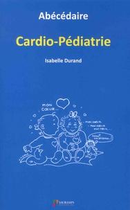 Isabelle Durand - Abécédaire cardio-pédiatrie.