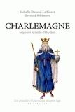 Isabelle Durand-Le Guern et Bernard Ribémont - Charlemagne - Empereur et mythe d'Occident.