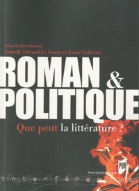 Isabelle Durand-Le Guern et Ioana Galleron - Roman et politique - Que peut la littérature ?.