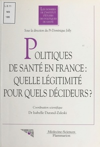 Isabelle Durand-Zaleski et  Collectif - Politiques de santé en France - Quelle légitimité pour quels décideurs ?.