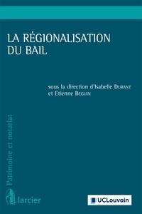 Isabelle Durant et Etienne Beguin - La régionalisation du bail.