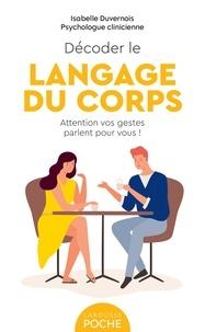 Isabelle Duvernois - Décoder le langage du corps - Attention, vos gestes parlent pour vous.