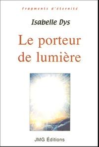 Isabelle Dys - Le porteur de lumière.