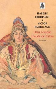 Isabelle Eberhardt - Dans l'ombre chaude de l'Islam.