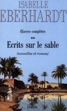 Isabelle Eberhardt - Ecrits sur le sable T02.