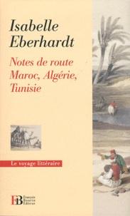 Isabelle Eberhardt - Notes de route - Maroc, Algérie, Tunisie.