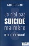Isabelle Eclair - Je n'ai pas suicidé ma mère - Deuil et culpabilité.