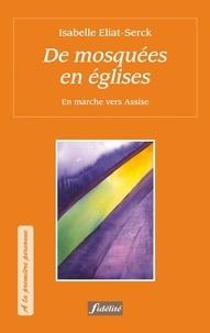 Isabelle Eliat-Serck - De mosquées en églises - En marche vers Assise.