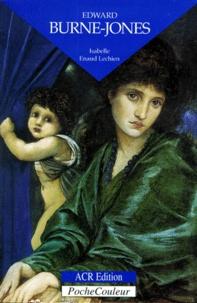 Isabelle Enaud-Lechien - Edward Burne-Jones 1833-1898 - Le rayonnement international d'un artiste anglais à l'aube du XXe siècle.