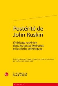 Isabelle Enaud-Lechien et Joëlle Prungnaud - Postérité de John Ruskin - L'héritage ruskinien dans les textes littéraires et les écrits esthétiques.