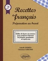 Isabelle Endrès et Christiane Leblond - Recettes du français 3e - Préparation au brevet.