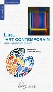 Isabelle Ewig et Guitemie Maldonado - Lire l'art contemporain - Dans l'intimité des oeuvres.