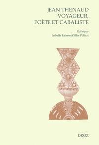 Isabelle Fabre et Gilles Polizzi - Jean Thenaud voyageur, poète et cabaliste - Entre Moyen Age et Renaissance.
