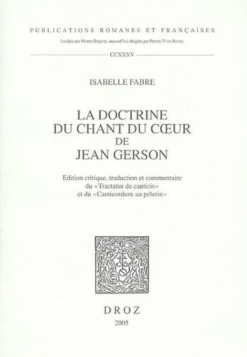 """Isabelle Fabre - La doctrine du Chant du coeur de Jean Gerson - Edition critique, traduction et commentaire du """"Tractatus de canticis"""" et du """"Canticordum au pélerin""""."""