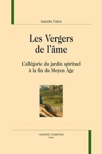 Isabelle Fabre - Les vergers de l'âme - L'allégorie du jardin spirituel à la fin du Moyen Age.