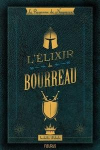 Isabelle Fabula et Marguerite Courtieu - Le royaume de Naguerre - L'élixir du bourreau.