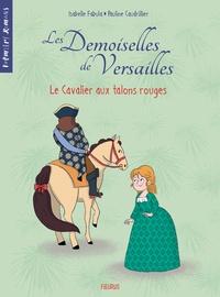 Isabelle Fabula - Les Demoiselles de Versailles Tome 1 : Le Cavalier aux talons rouges.