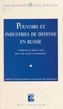 Isabelle Facon et Jean-Paul Huet - Pouvoirs et industries de défense en Russie : l'industrie de défense russe face à son nouvel environnement.