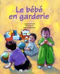 Isabelle Falardeau et Jocelyne Martin - Le bébé en garderie.