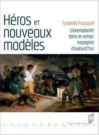 Isabelle Fauquet - Héros et nouveaux modèles - L'exemplarité dans le roman espagnol d'aujourd'hui.