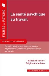 Isabelle Faurie et Brigitte Almudever - La santé psychique au travail.