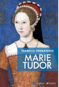 Isabelle Fernandes - Marie Tudor - La souffrance du pouvoir.