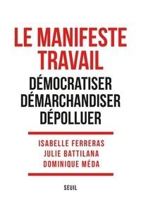 Isabelle Ferreras - Le manifeste travail - Démocratiser, démarchandiser, dépolluer.