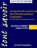 Isabelle Filippi et Jean-Marie Clément - Les personnels contractuels de la fonction publique hospitalière - (De droit public, handicapés, de droit privé).