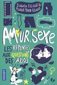 Isabelle Filliozat et Margot Fried-Filliozat - Amour, sexe, les réponses aux questions des ados.