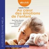 Isabelle Filliozat - Au coeur des émotions de l'enfant - Que faire devant les larmes ? Comment réagir face aux paniques ?.