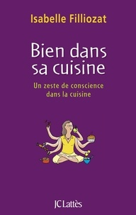 Bien dans sa cuisine- Quand la préparation d'un repas devient une aventure intérieure - Isabelle Filliozat  