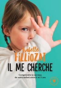 """Isabelle Filliozat - """"Il me cherche !"""" - Comprendre ce qui se passe dans le cerveau de votre enfant entre 6 et 11 ans."""