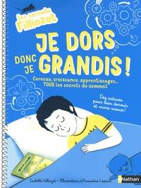 Isabelle Filliozat et Amandine Laprun - Je dors donc je grandis ! - Cerveau, croissance, apprentissages... Tous les secrets du sommeil.