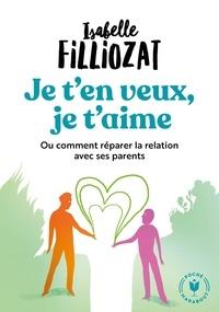 Isabelle Filliozat - Je t'en veux, je t'aime - Ou comment réparer la relation avec ses parents.