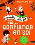 Isabelle Filliozat et Violaine Riefolo - La confiance en soi - Pour les enfants de 5 à 10 ans, Avec un livret pour les parents.