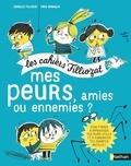 Isabelle Filliozat et Frédéric Bénaglia - Mes peurs, amies ou ennemies ? - Pour les enfants de 5 à 10 ans, Avec un livret pour les parents.