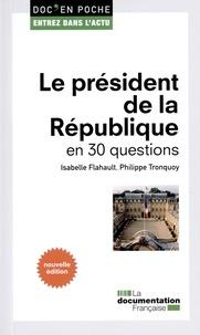 Isabelle Flahault et Philippe Tronquoy - Le président de la République en 30 questions.