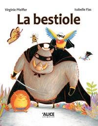 Isabelle Flas et Virginie Pfeiffer - La bestiole.
